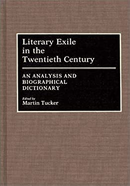 Literary Exile in the Twentieth Century: An Analysis and Biographical Dictionary