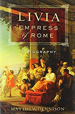 Livia, Empress of Rome: A Biography 9780312658649