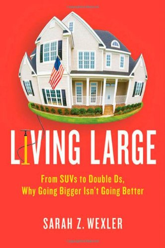 Living Large: From SUVs to Double Ds, Why Going Bigger Isn't Going Better 9780312540258