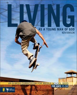 Living as a Young Man of God: An 8-Week Curriculum for Middle School Guys, for Ages 11-14 9780310278795