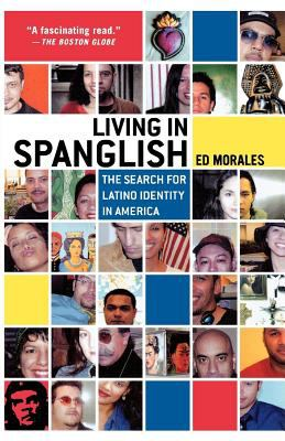 Living in Spanglish: The Search for Latino Identity in America 9780312310004