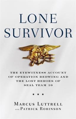 Lone Survivor: The Eyewitness Account of Operation Redwing and the Lost Heroes of Seal Team 10 9780316067591