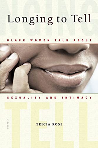 Longing to Tell: Black Women Talk about Sexuality and Intimacy 9780312423728
