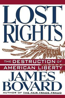 Lost Rights: The Destruction of American Liberty 9780312123338
