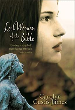 Lost Women of the Bible: Finding Strength & Significance Through Their Stories 9780310263906