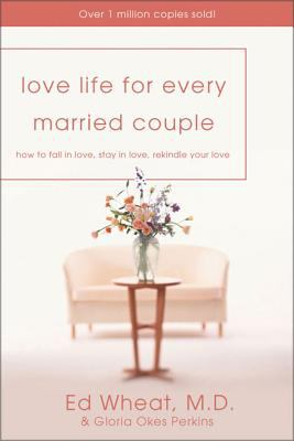 Love Life for Every Married Couple: How to Fall in Love, Stay in Love, Rekindle Your Love 9780310214861