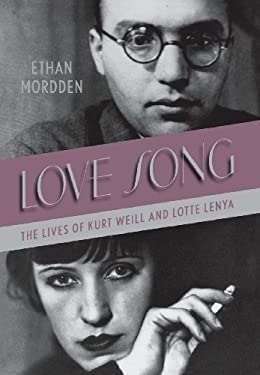 Love Song: The Lives of Kurt Weill and Lotte Lenya 9780312676575
