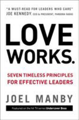 Love Works: Seven Timeless Principles for Effective Leaders 9780310335689