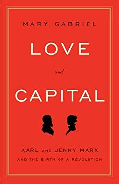 Love and Capital: Karl and Jenny Marx and the Birth of a Revolution 9780316066112