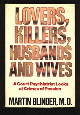 Lovers, Killers, Husbands and Wives: A Court Psychiatrist Looks at Crimes of Passion