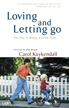 Loving and Letting Go: The Key to Being a Good Mom 9780310235507