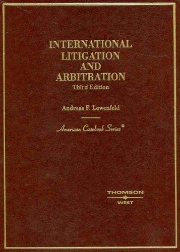 Lowenfeld's International Litigation and Arbitration, 3D 9780314159175