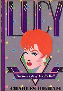 Lucy: The Life of Lucille Ball - Higham, Charles