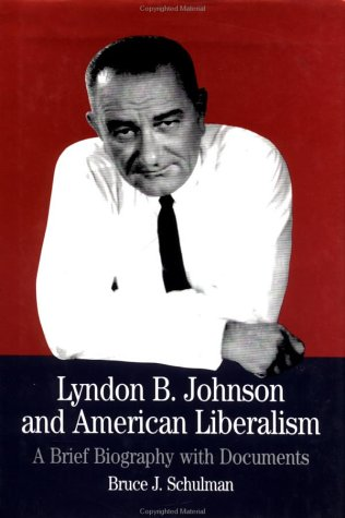 Lyndon B. Johnson and American Liberalism: A Brief Biography with Documents 9780312102821