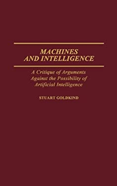 Machines and Intelligence: A Critique of Arguments Against the Possibility of Artificial Intelligence 9780313254505