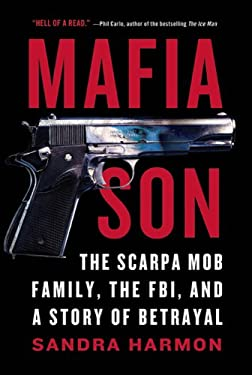Mafia Son: The Scarpa Mob Family, the FBI, and a Story of Betrayal 9780312624170