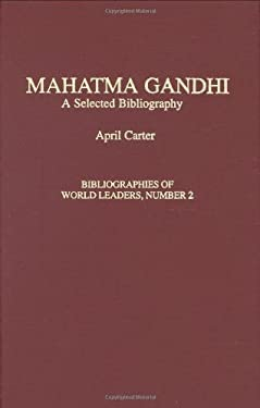 Mahatma Gandhi: A Selected Bibliography 9780313282966
