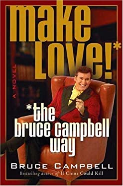 Make Love! the Bruce Campbell Way 9780312312619