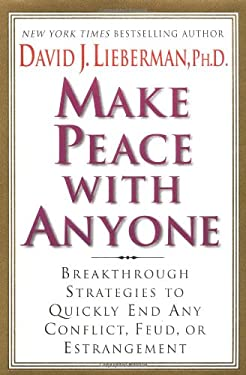 Make Peace with Anyone: Breakthrough Strategies to Quickly End Any Conflict, Feud, or Estrangement 9780312281540