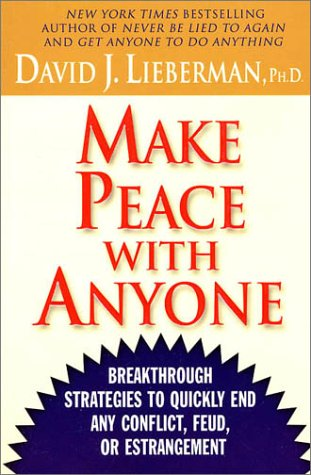 Make Peace with Anyone: Breakthrough Strategies to Quickly End Any Conflict, Feud, or Estrangement 9780312310011