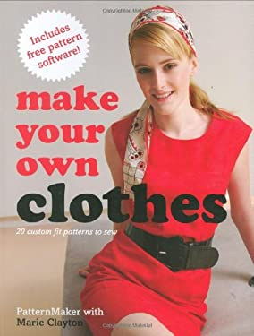 Make Your Own Clothes: 20 Custom Fit Patterns to Sew 9780312376642