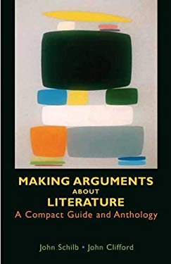 Making Arguments about Literature: A Compact Guide and Anthology 9780312431471