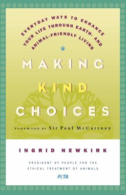Making Kind Choices: Everyday Ways to Enhance Your Life Through Earth - And Animal-Friendly Living 9780312329938