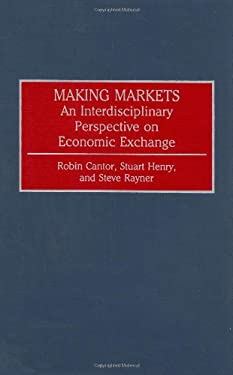 Making Markets: An Interdisciplinary Perspective on Economic Exchange 9780313268212