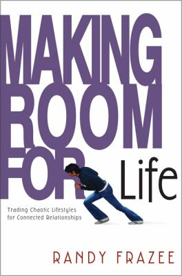 Making Room for Life: Trading Chaotic Lifestyles for Connected Relationships 9780310250166