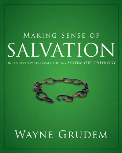 Making Sense of Salvation: One of Seven Parts from Grudem's Systematic Theology 9780310493150