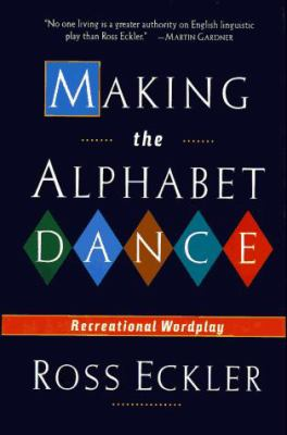 Making the Alphabet Dance: Recreational Word Play 9780312140328