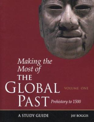 Making the Most of the Global Past: Volume One: Prehistory to 1500 9780312132750