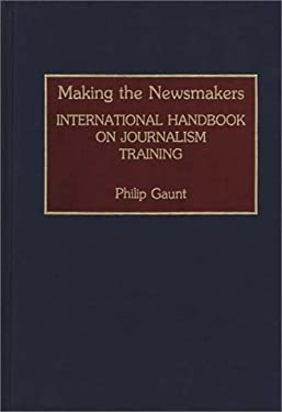 Making the Newsmakers: International Handbook on Journalism Training 9780313279843