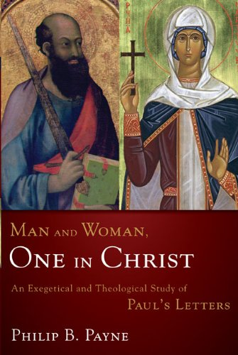 Man and Woman, One in Christ: An Exegetical and Theological Study of Paul's Letters 9780310219880