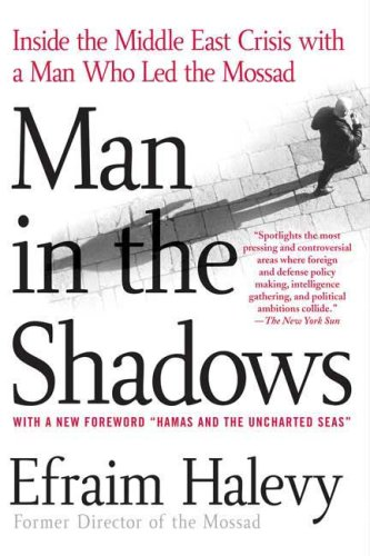 Man in the Shadows: Inside the Middle East Crisis with a Man Who Led the Mossad 9780312337728
