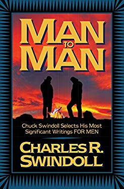 Man to Man: Chuck Swindoll Selects His Most Significant Writings for Men - Swindoll, Charles R.