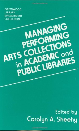 Managing Performing Arts Collections in Academic and Public Libraries 9780313279768