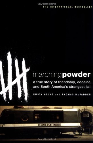 Marching Powder: A True Story of Friendship, Cocaine, and South America's Strangest Jail 9780312330347