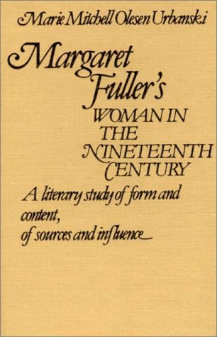 Margaret Fuller's Woman in the Nineteenth Century: A Literary Study of Form and Content, of Sources and Influence 9780313214752