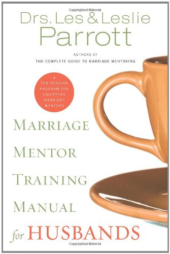 Marriage Mentor Training Manual for Husbands: A Ten-Session Program for Equipping Marriage Mentors 9780310271659