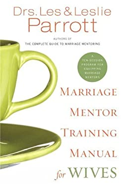 Marriage Mentor Training Manual for Wives: A Ten-Session Program for Equipping Marriage Mentors 9780310271253
