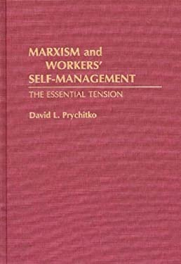 Marxism and Workers' Self-Management: The Essential Tension 9780313278549