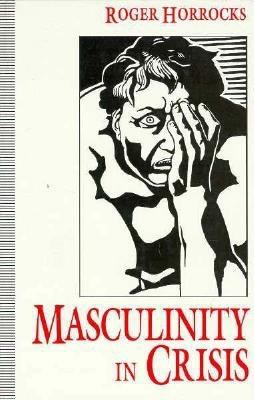 Masculinity in Crisis: Myths, Fantasies and Realities 9780312120214