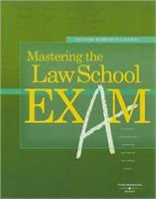 Mastering the Law School Exam: A Practical Blueprint for Preparing and Taking Law School Exams 9780314162816