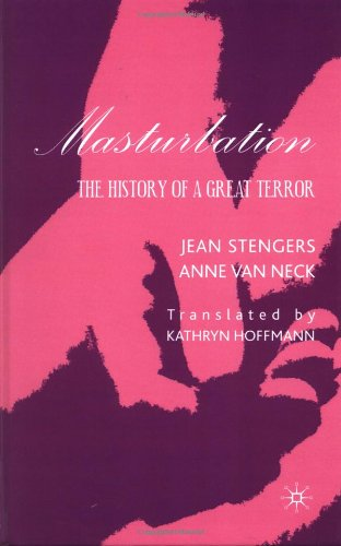 Masturbation: The History of a Great Terror 9780312224431