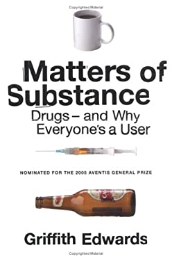 Matters of Substance: Drugs--And Why Everyone's a User 9780312338831