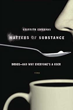Matters of Substance: Drugs--And Why Everyone's a User 9780312425838