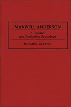 Maxwell Anderson: A Research and Production Sourcebook 9780313290701