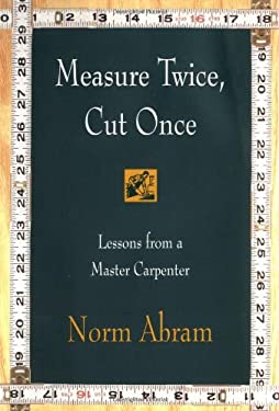 Measure Twice, Cut Once: Lessons from a Master Carpenter 9780316004947
