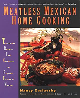 Meatless Mexican Home Cooking: Traditional Recipes That Celebrate the Regional Flavors of Mexico 9780312200787